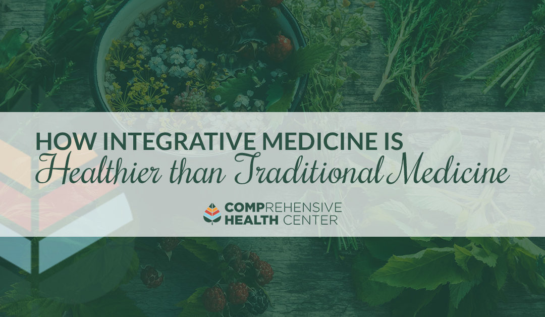 How Integrative Medicine Is Healthier Than Traditional Medicine